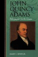 John Quincy Adams: Policymaker for the Union - Biographies in American Foreign Policy (Paperback)