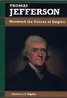 Thomas Jefferson: Westward the Course of Empire - Biographies in American Foreign Policy (Hardback)