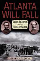 Atlanta Will Fall: Sherman, Joe Johnston, and the Yankee Heavy Battalions - The American Crisis Series: Books on the Civil War Era (Paperback)