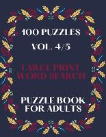 100 Puzzles Vol. 4/5 Large Print Word Search Puzzle book for adults: Puzzle book for all ages Word search for adults large print Perfectly sized 8.5 x 11 (Paperback)