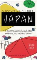 Discovering Cultural Japan: A Guide to Appreciating and Experiencing the Real Japan (Paperback)