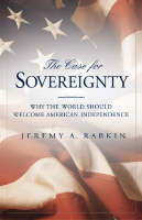 The Case for Sovereignty: Why the World Should Welcome American Independence (Paperback)