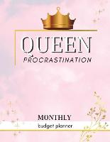 Queen Procrastination - Monthly Budget Organizer: Queen Procrastination Monthly Budget Planner For Men And Women. Acquire This Monthly Bill Tracker For All Your Monthly Budget Calculations. Get This Monthly Bills Organizer And Have Best Monthly Budget Tra (Paperback)