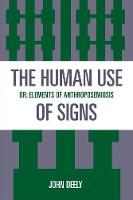The Human Use of Signs: Or Elements of Anthroposemiosis - Sources in Semiotics Series (Paperback)