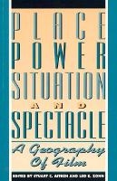 Place, Power, Situation and Spectacle: A Geography of Film (Hardback)