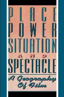 Place, Power, Situation and Spectacle: A Geography of Film (Paperback)