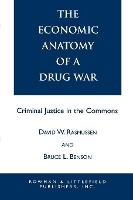 The Economic Anatomy of a Drug War: Criminal Justice in the Commons (Paperback)
