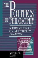 The Politics of Philosophy: A Commentary on Aristotle's Politics (Paperback)