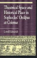 Theatrical Space and Historical Place in Sophocles' Oedipus at Colonus - Greek Studies: Interdisciplinary Approaches (Hardback)