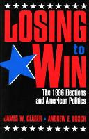 Losing to Win: The 1996 Elections and American Politics - Studies in American Political Institutions and Public Policy (Paperback)