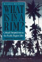 What Is in a Rim?: Critical Perspectives on the Pacific Region Idea - Pacific Formations: Global Relations in Asian and Pacific Perspectives (Paperback)