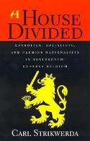 A House Divided: Catholics, Socialists, and Flemish Nationalists in Nineteenth-Century Belgium (Paperback)
