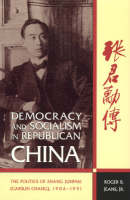 Democracy and Socialism in Republican China: the Politics of Zhang Junmai, 1906-1941 (Paperback)
