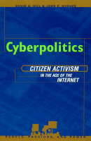 Cyberpolitics: Citizen Activism in the Age of the Internet - People, Passions, and Power: Social Movements, Interest Organizations and the Political Process (Hardback)