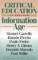 Critical Education in the New Information Age - Critical Perspectives Series: A Book Series Dedicated to Paulo Freire (Paperback)