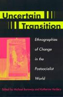 Uncertain Transition: Ethnographies of Change in the Postsocialist World (Hardback)