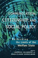 Communication, Citizenship, and Social Policy: Rethinking the Limits of the Welfare State - Critical Media Studies: Institutions, Politics, and Culture (Hardback)