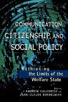 Communication, Citizenship, and Social Policy: Rethinking the Limits of the Welfare State - Critical Media Studies: Institutions, Politics, and Culture (Paperback)