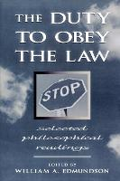 The Duty to Obey the Law: Selected Philosophical Readings (Paperback)