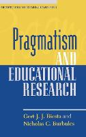 Pragmatism and Educational Research - Philosophy, Theory, and Educational Research Series (Hardback)