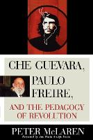 Che Guevara, Paulo Freire, and the Pedagogy of Revolution - Culture and Education Series (Paperback)