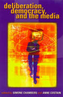 Deliberation, Democracy, and the Media - Critical Media Studies: Institutions, Politics, and Culture (Paperback)