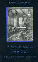 A Sanctuary of Their Own: Intellectual Refugees in the Academy - Critical Perspectives Series: A Book Series Dedicated to Paulo Freire (Paperback)