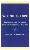 Wiring Europe: Reshaping the European Telecommunications Regime - Governance in Europe Series (Hardback)