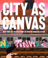 City as Canvas: New York City Graffiti from the Martin Wong Collection (Hardback)