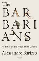 The Barbarians: An Essay on the Mutation of Culture (Hardback)