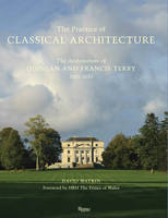 Practice of Classical Architecture: The Architecture of Quinlan and Francis Terry, 2005--2015 (Hardback)