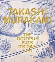 Takashi Murakami: The Octopus Eats Its Own Leg (Hardback)