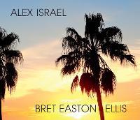 Alex Israel Bret Easton Ellis (Hardback)