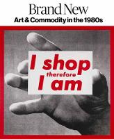 Brand New: Art and Commodity in the 1980s (Hardback)