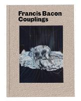 Francis Bacon: Couplings (Hardback)