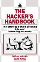 The Hacker's Handbook: The Strategy Behind Breaking into and Defending Networks (Hardback)