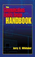 The Communications Facility Design Handbook - Electronics Handbook Series (Hardback)