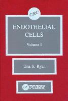 Endothelial Cells, Volume I (Hardback)