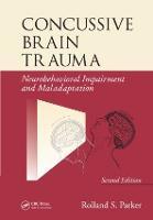 Concussive Brain Trauma: Neurobehavioral Impairment & Maladaptation, Second Edition (Hardback)