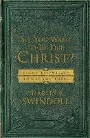 So, You Want To Be Like Christ?: Eight Essentials to Get You There (Paperback)