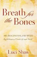 Breath for the Bones: Art, Imagination and Spirit:  A Reflection on Creativity and Faith (Paperback)