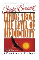 Living Above the Level of Mediocrity: A Commitment to Excellence (Paperback)