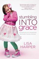 Stumbling Into Grace: Confessions of a Sometimes Spiritually Clumsy Woman (Paperback)