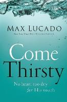 Come Thirsty: No Heart Too Dry for His Touch (Paperback)