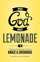 When God Makes Lemonade: True Stories That Amaze and Encourage (Paperback)