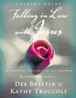 Falling in Love with Jesus Leader?s Guide: Abandoning Yourself to the Greatest Romance of Your Life (Paperback)