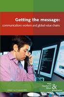 Getting the Message: Communications Workers and Global Value Chains - Work Organisation, Labour and Globalisation v. 4, No. 2 (Paperback)