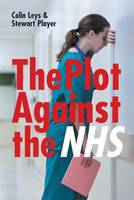 The Plot Against the NHS (Paperback)