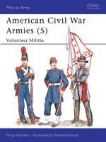 American Civil War Armies: Volunteer Militia No.5 - Men-at-Arms 207 (Paperback)