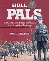 Hull Pals: 10th, 11th, 12th and 13th (Service) Battalions of the East Yorkshire Regiment - A History of the 92nd Infantry Brigade, 31st Division, 1914-19 - Pals S. (Hardback)